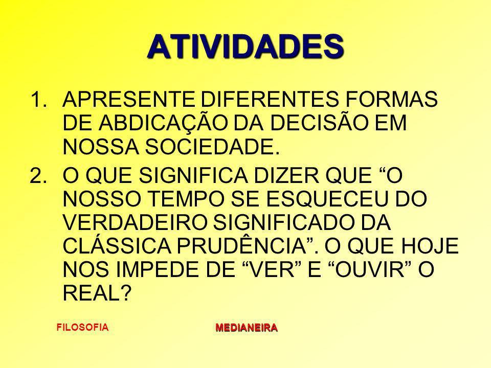 ATIVIDADES APRESENTE DIFERENTES FORMAS DE ABDICAÇÃO DA DECISÃO EM NOSSA SOCIEDADE.