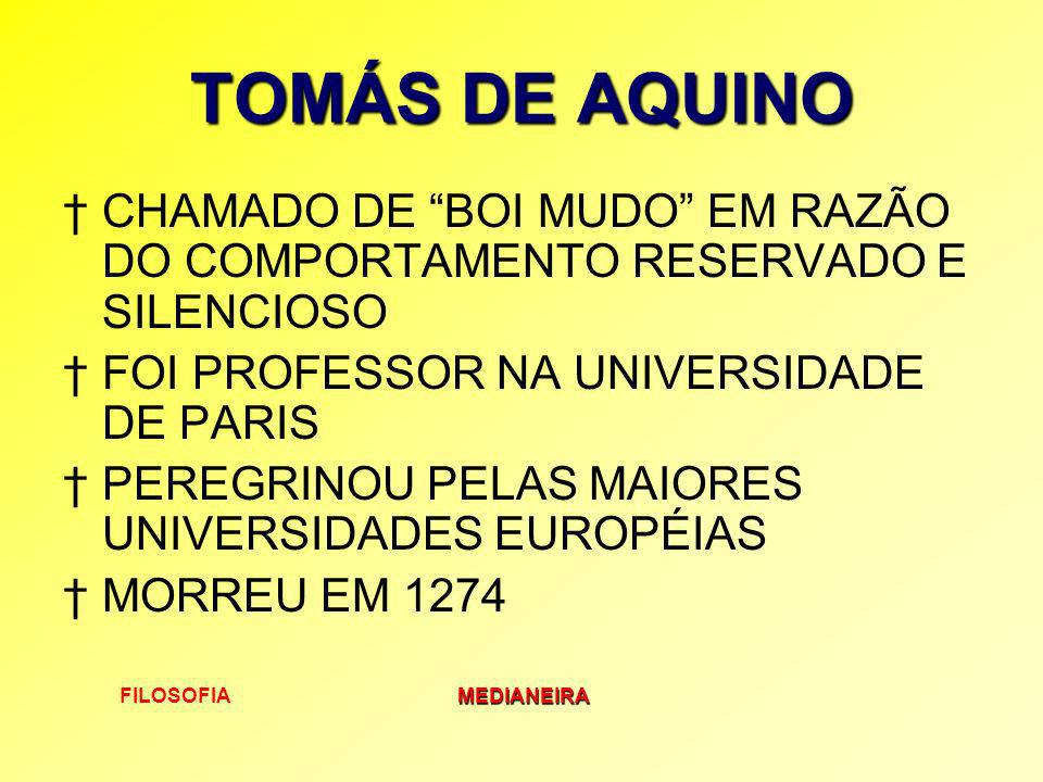 TOMÁS DE AQUINO CHAMADO DE BOI MUDO EM RAZÃO DO COMPORTAMENTO RESERVADO E SILENCIOSO. FOI PROFESSOR NA UNIVERSIDADE DE PARIS.