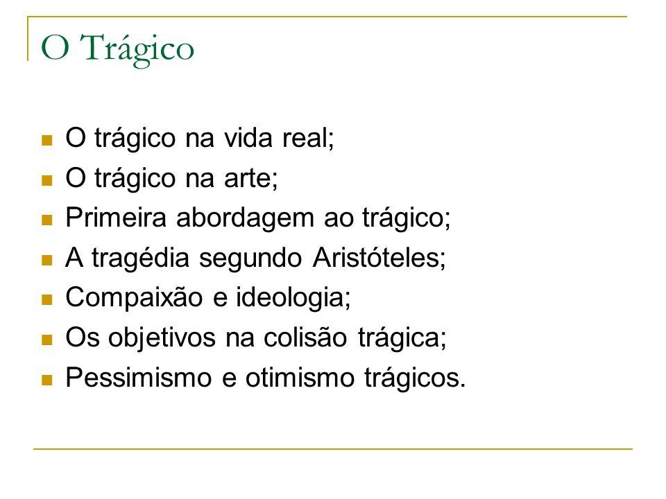 O Trágico O trágico na vida real; O trágico na arte;