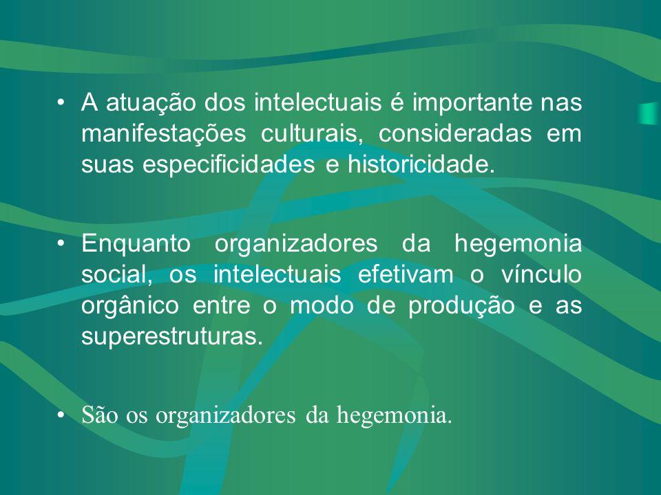 A atuação dos intelectuais é importante nas manifestações culturais, consideradas em suas especificidades e historicidade.