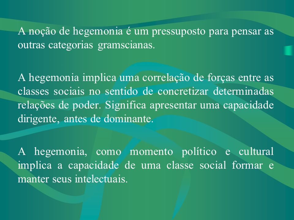 A noção de hegemonia é um pressuposto para pensar as outras categorias gramscianas.