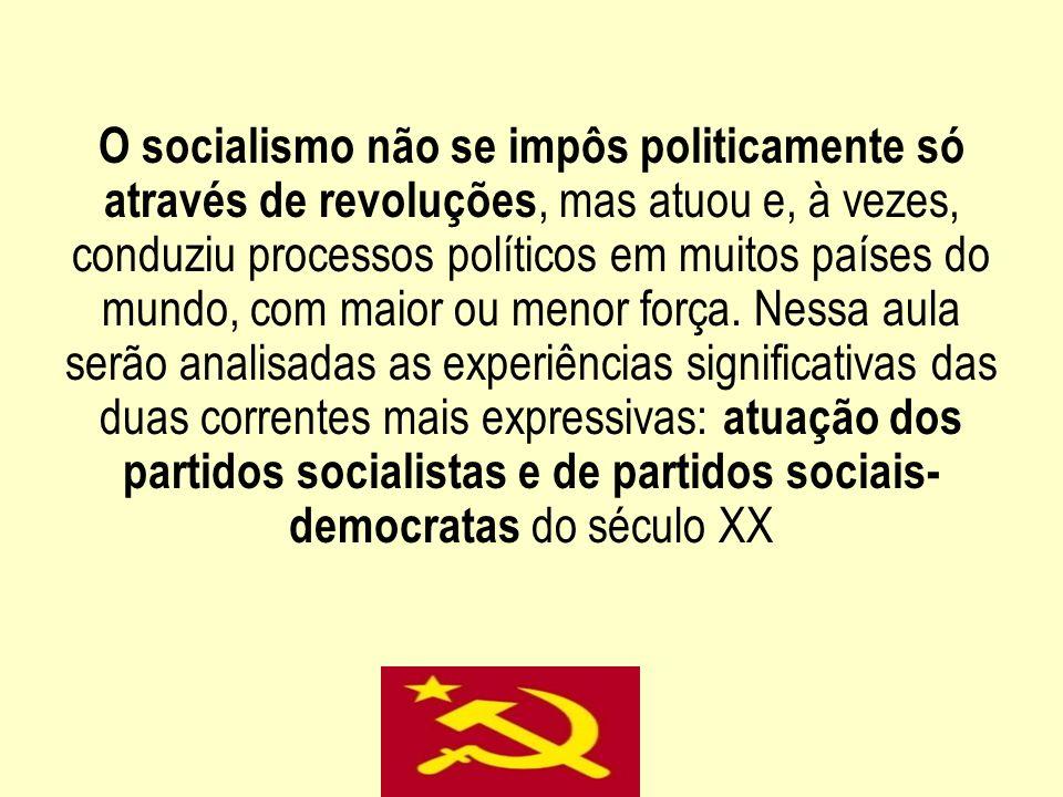 O socialismo não se impôs politicamente só através de revoluções, mas atuou e, à vezes, conduziu processos políticos em muitos países do mundo, com maior ou menor força.