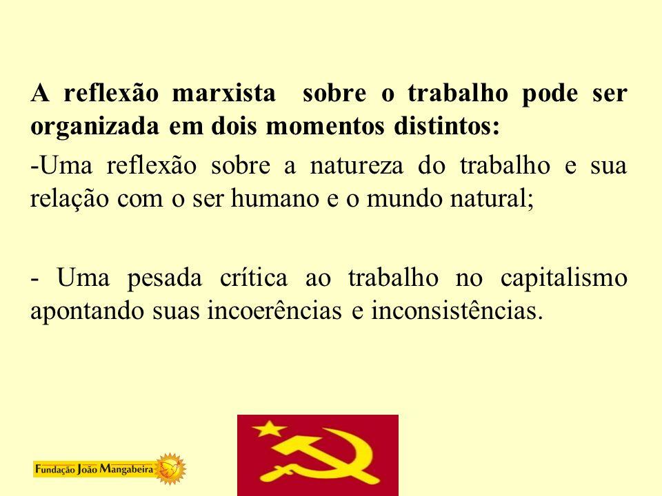 A reflexão marxista sobre o trabalho pode ser organizada em dois momentos distintos: