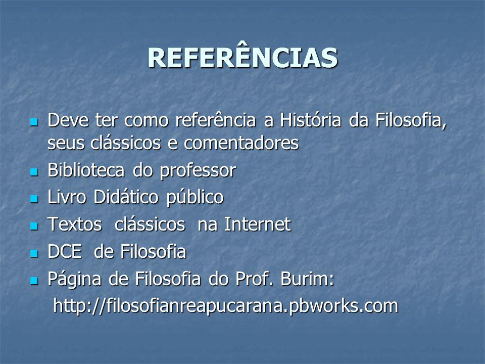 REFERÊNCIASDeve ter como referência a História da Filosofia, seus clássicos e comentadores. Biblioteca do professor.