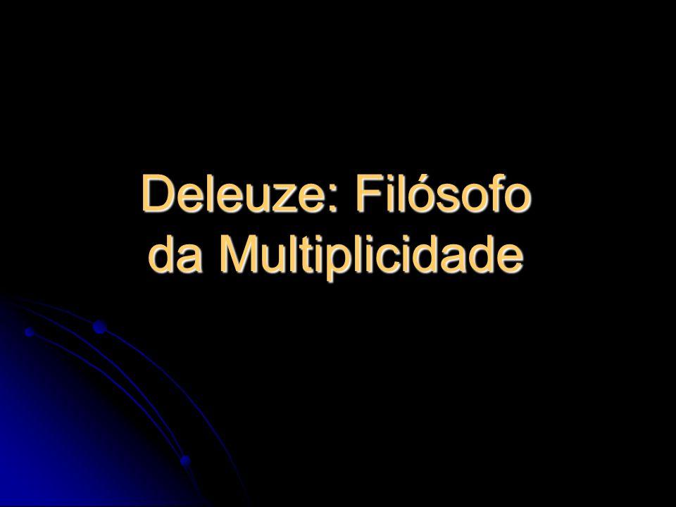Deleuze: Filósofo da Multiplicidade