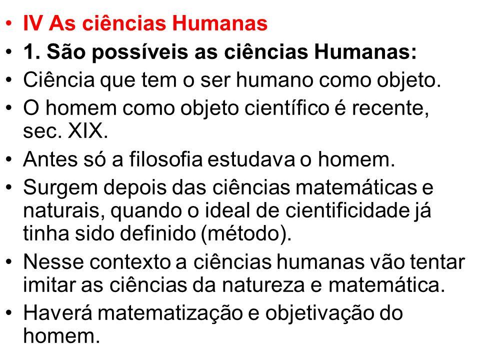 IV As ciências Humanas 1. São possíveis as ciências Humanas: Ciência que tem o ser humano como objeto.