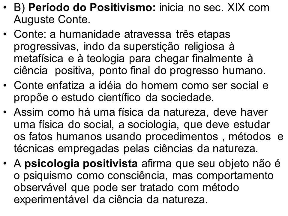 B) Período do Positivismo: inicia no sec. XIX com Auguste Conte.