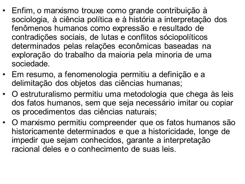 Enfim, o marxismo trouxe como grande contribuição à sociologia, à ciência política e à história a interpretação dos fenômenos humanos como expressão e resultado de contradições sociais, de lutas e conflitos sóciopolíticos determinados pelas relações econômicas baseadas na exploração do trabalho da maioria pela minoria de uma sociedade.
