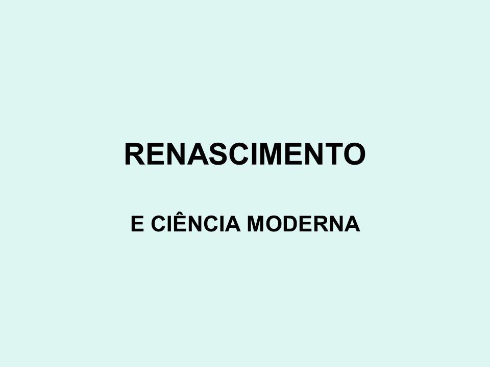 RENASCIMENTO E CIÊNCIA MODERNA