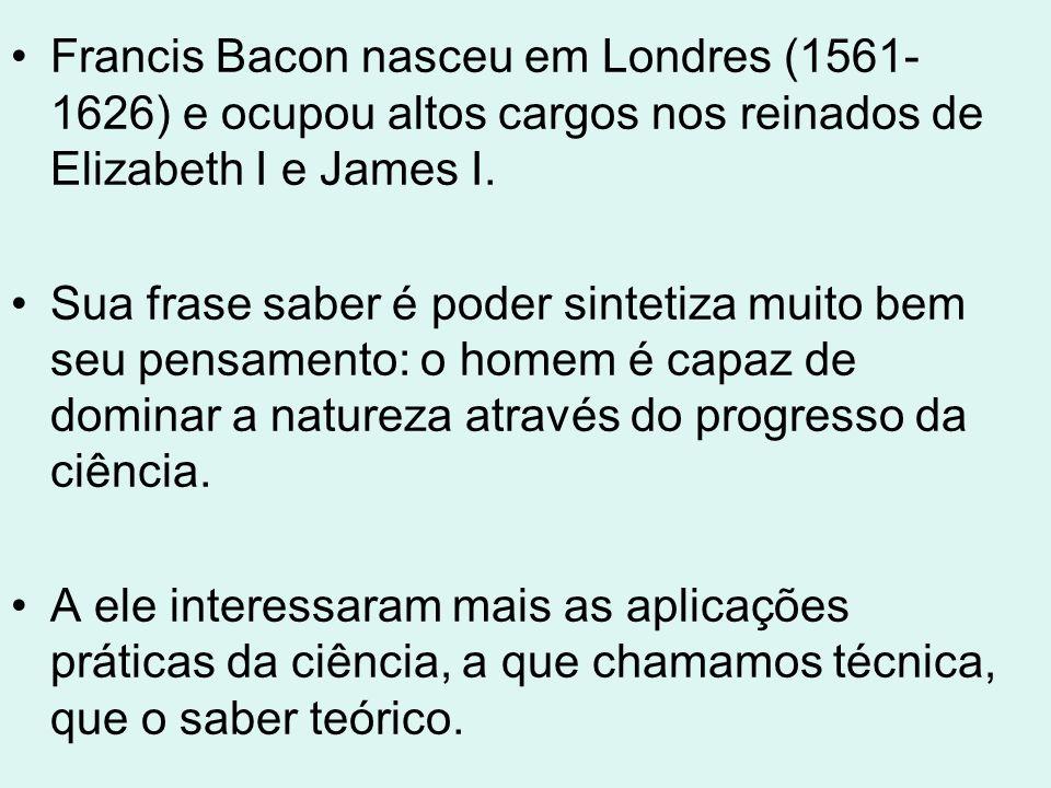 Francis Bacon nasceu em Londres (1561-1626) e ocupou altos cargos nos reinados de Elizabeth I e James I.