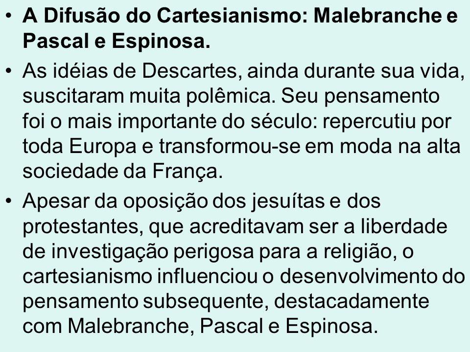 A Difusão do Cartesianismo: Malebranche e Pascal e Espinosa.