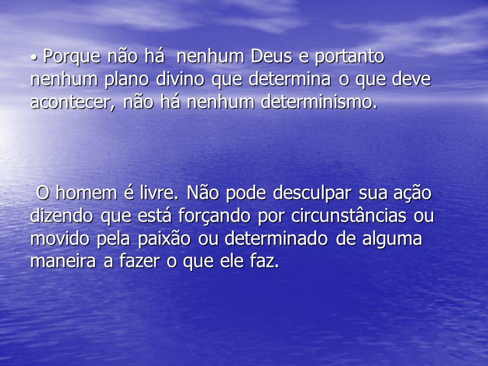 Porque não há nenhum Deus e portanto nenhum plano divino que determina o que deve acontecer, não há nenhum determinismo.