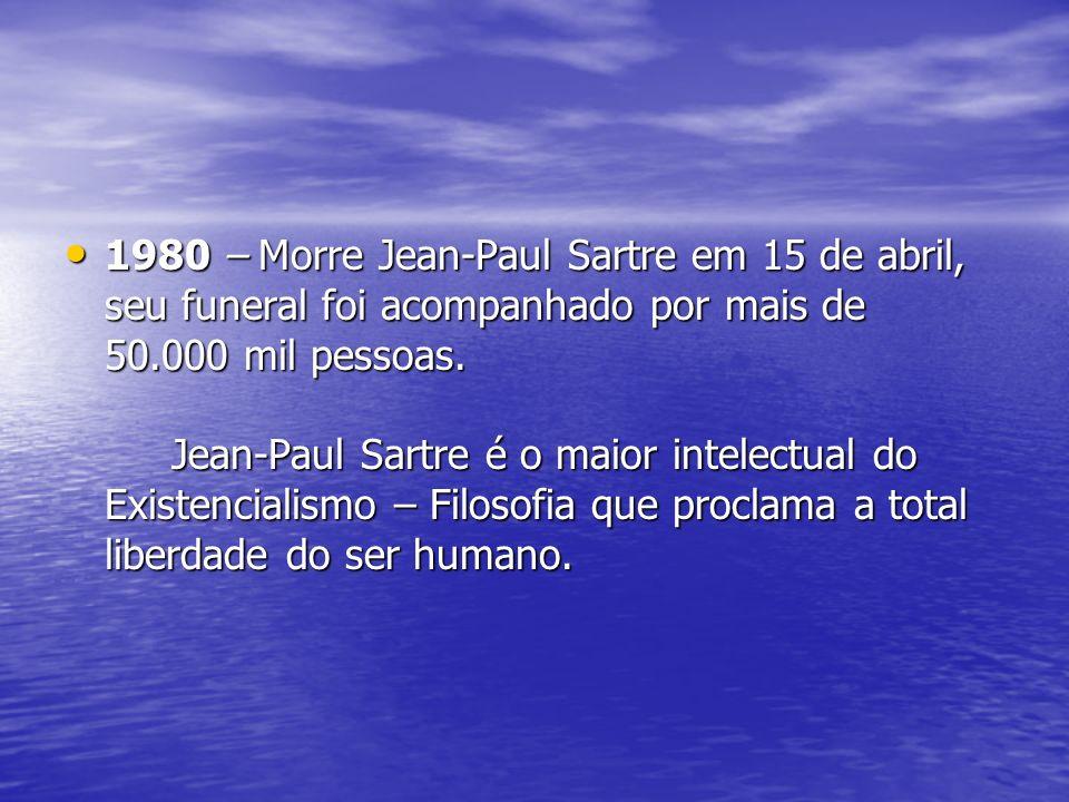 1980 – Morre Jean-Paul Sartre em 15 de abril, seu funeral foi acompanhado por mais de 50.000 mil pessoas.