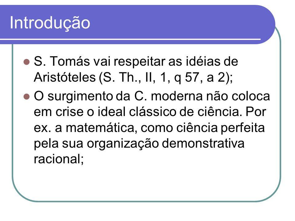 Introdução S. Tomás vai respeitar as idéias de Aristóteles (S. Th., II, 1, q 57, a 2);