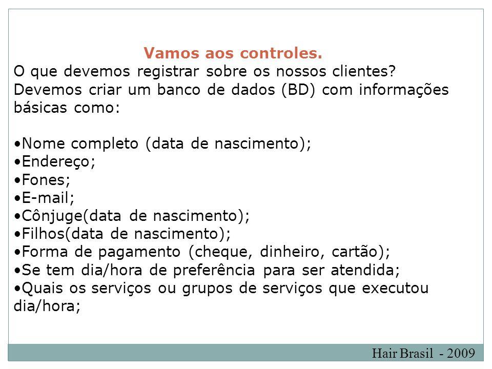 Vamos aos controles. O que devemos registrar sobre os nossos clientes Devemos criar um banco de dados (BD) com informações básicas como: