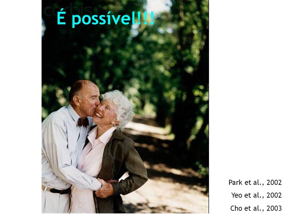 É possível!!! Park et al., 2002 Yeo et al., 2002 Cho et al., 2003
