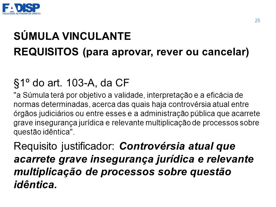 REQUISITOS (para aprovar, rever ou cancelar) §1º do art. 103-A, da CF