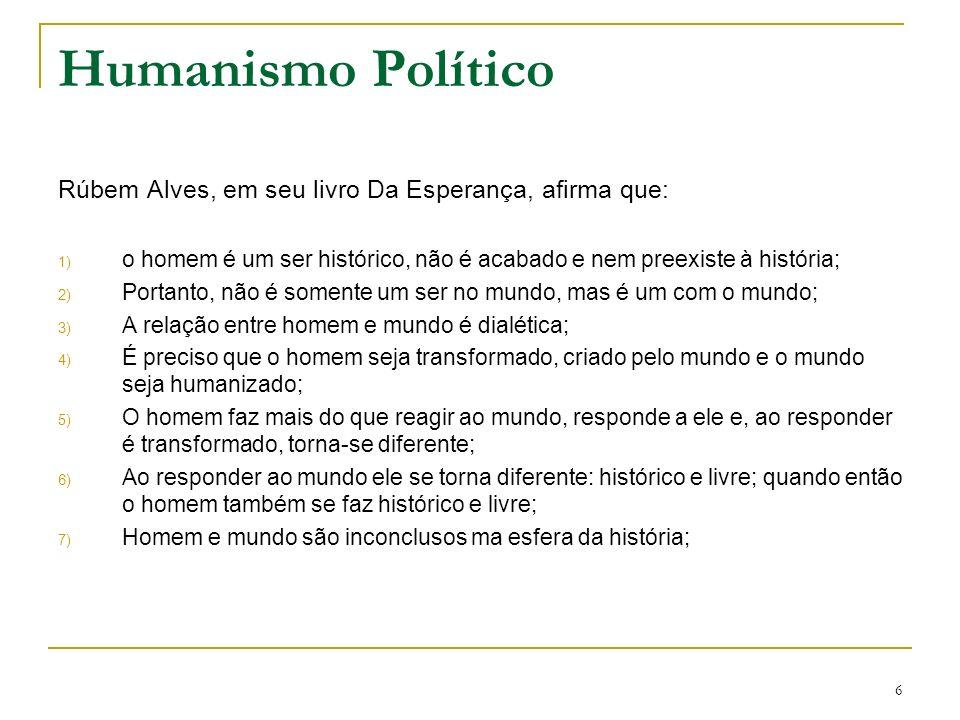 Humanismo Político Rúbem Alves, em seu livro Da Esperança, afirma que: