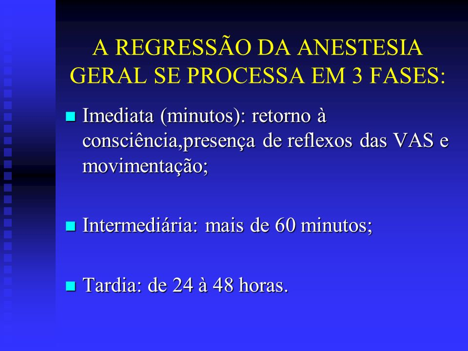A REGRESSÃO DA ANESTESIA GERAL SE PROCESSA EM 3 FASES: