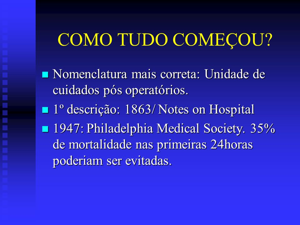COMO TUDO COMEÇOU Nomenclatura mais correta: Unidade de cuidados pós operatórios. 1º descrição: 1863/ Notes on Hospital.