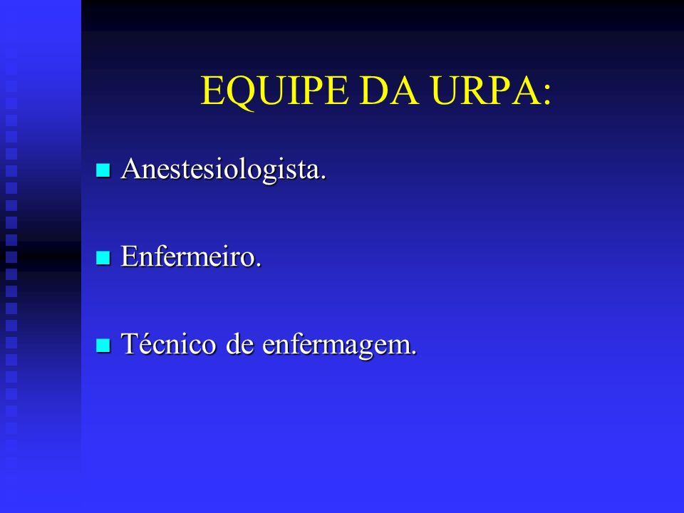 EQUIPE DA URPA: Anestesiologista. Enfermeiro. Técnico de enfermagem.