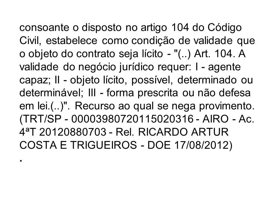 consoante o disposto no artigo 104 do Código Civil, estabelece como condição de validade que o objeto do contrato seja lícito - (..) Art.