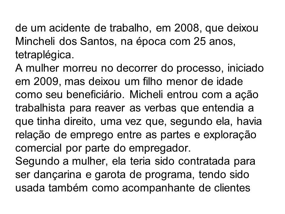 de um acidente de trabalho, em 2008, que deixou Mincheli dos Santos, na época com 25 anos, tetraplégica.