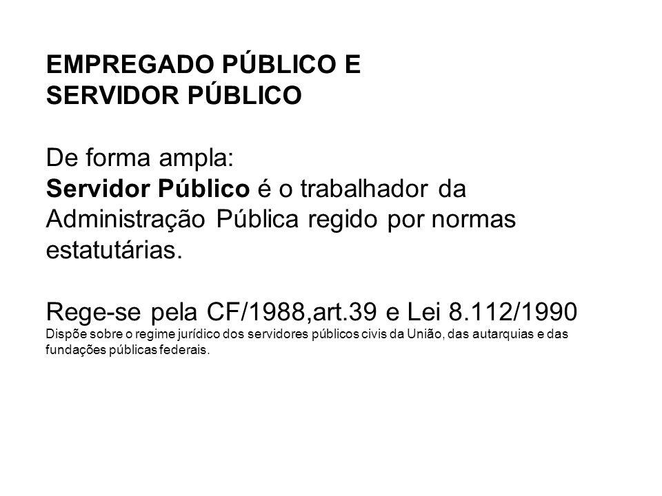 EMPREGADO PÚBLICO E SERVIDOR PÚBLICO De forma ampla: Servidor Público é o trabalhador da Administração Pública regido por normas estatutárias.