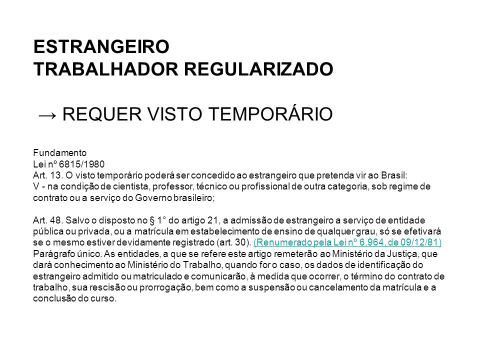 ESTRANGEIRO TRABALHADOR REGULARIZADO → REQUER VISTO TEMPORÁRIO Fundamento Lei nº 6815/1980 Art.
