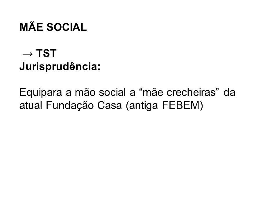 MÃE SOCIAL → TST Jurisprudência: Equipara a mão social a mãe crecheiras da atual Fundação Casa (antiga FEBEM)