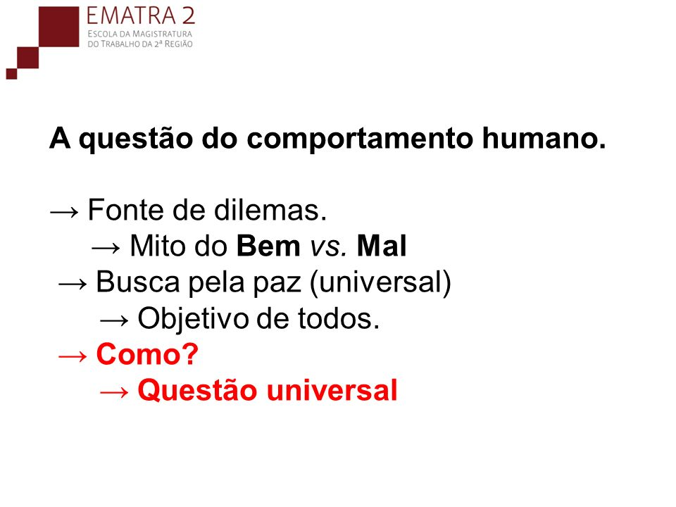 A questão do comportamento humano. → Fonte de dilemas.
