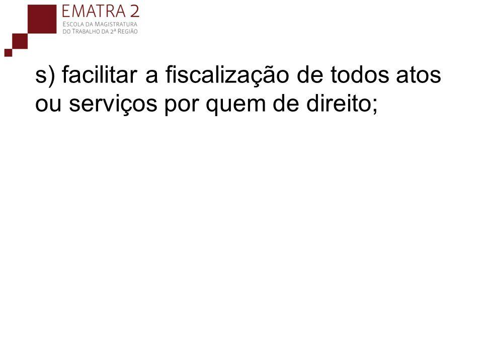 s) facilitar a fiscalização de todos atos ou serviços por quem de direito;