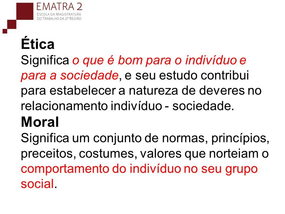 Ética Significa o que é bom para o indivíduo e para a sociedade, e seu estudo contribui para estabelecer a natureza de deveres no relacionamento indivíduo - sociedade.