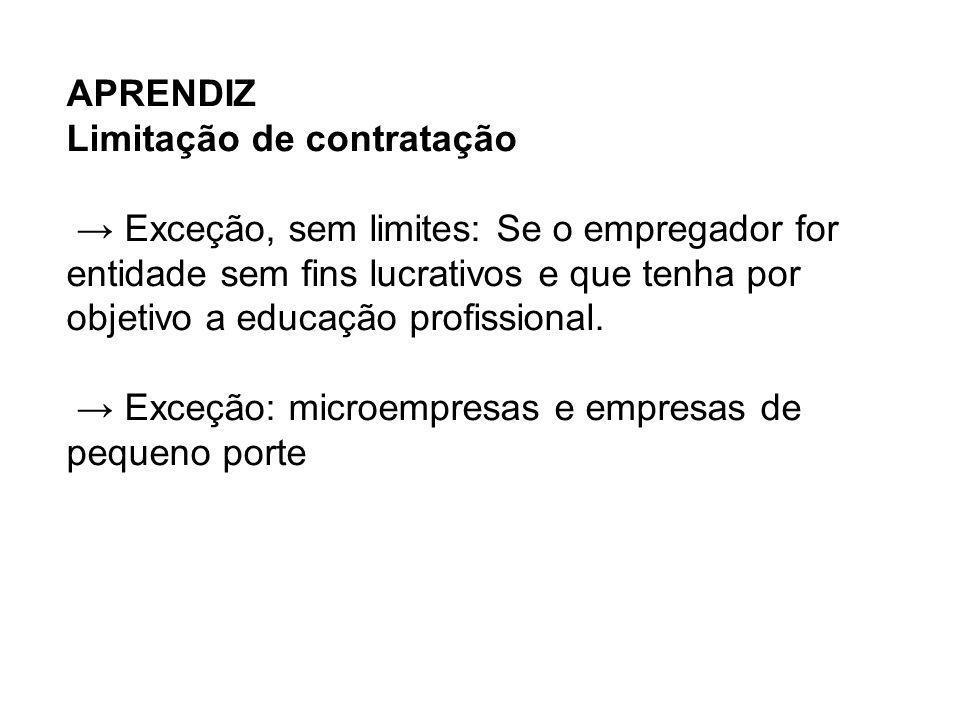 APRENDIZ Limitação de contratação → Exceção, sem limites: Se o empregador for entidade sem fins lucrativos e que tenha por objetivo a educação profissional.