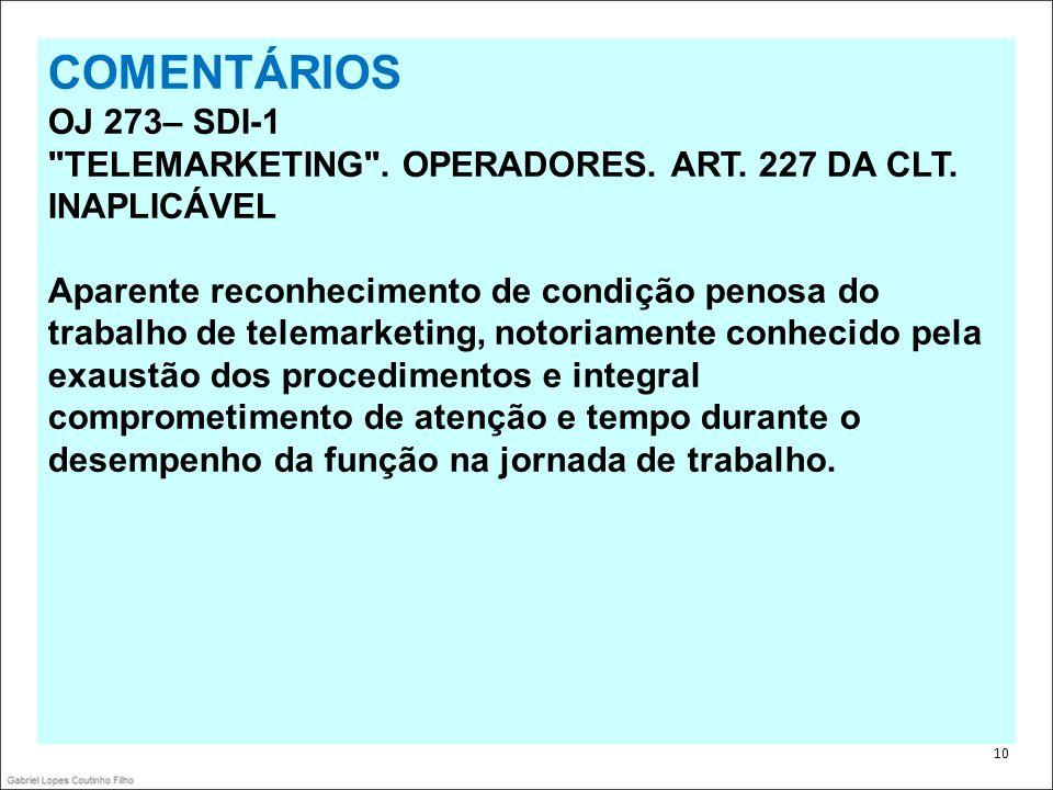 .COMENTÁRIOS. OJ 273– SDI-1. TELEMARKETING . OPERADORES. ART. 227 DA CLT. INAPLICÁVEL.
