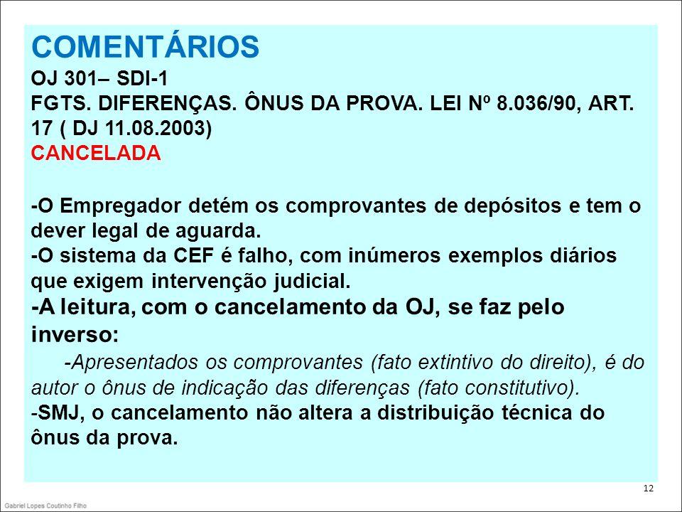 COMENTÁRIOS -A leitura, com o cancelamento da OJ, se faz pelo inverso: