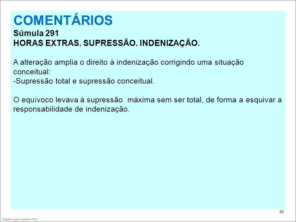 COMENTÁRIOS Súmula 291 HORAS EXTRAS. SUPRESSÃO. INDENIZAÇÃO.
