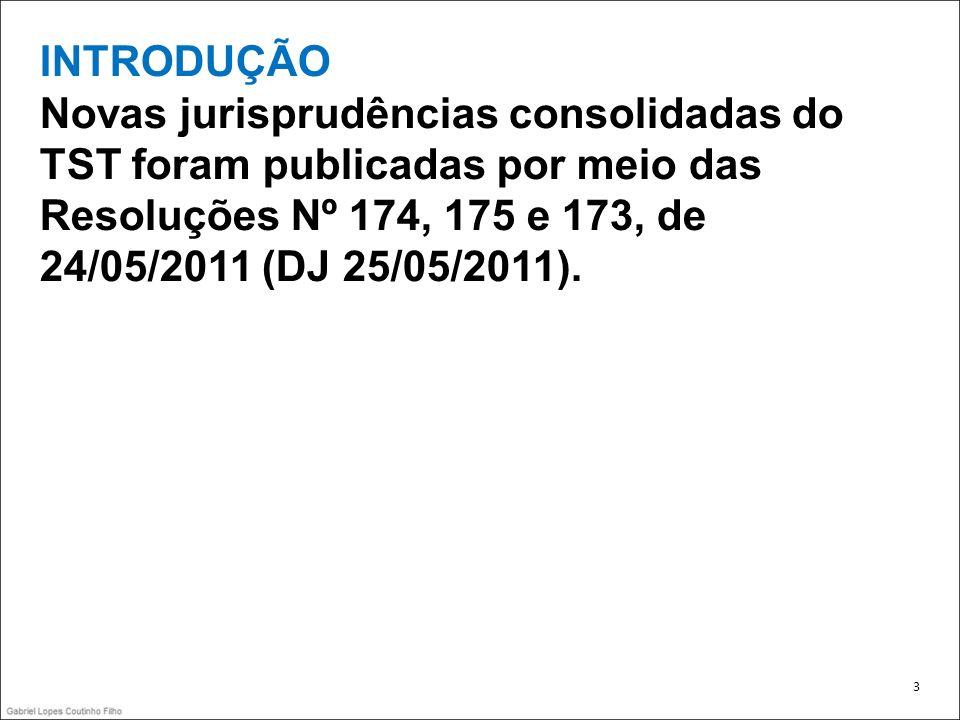 INTRODUÇÃONovas jurisprudências consolidadas do TST foram publicadas por meio das Resoluções Nº 174, 175 e 173, de 24/05/2011 (DJ 25/05/2011).