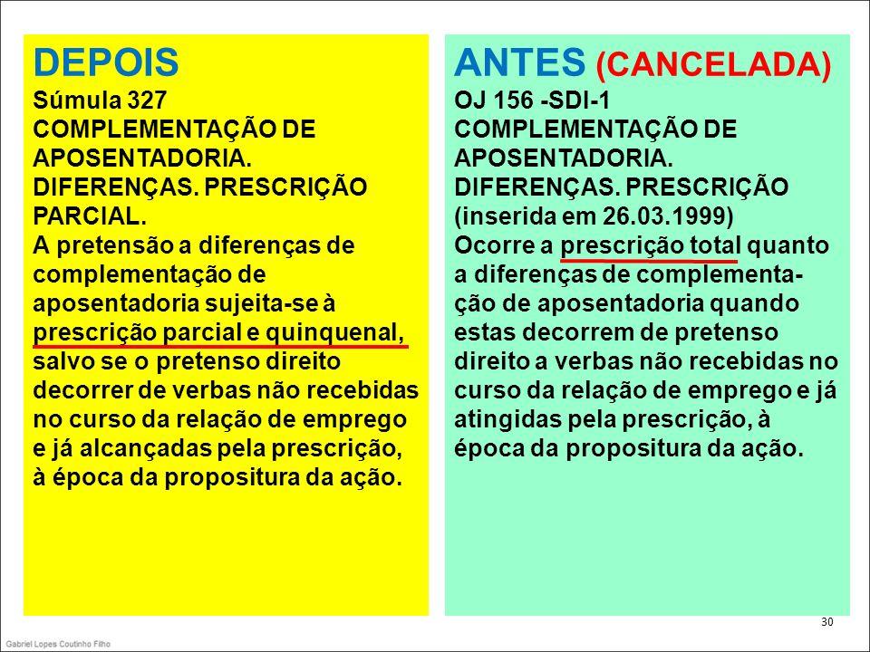 DEPOIS ANTES (CANCELADA) Súmula 327 COMPLEMENTAÇÃO DE APOSENTADORIA.