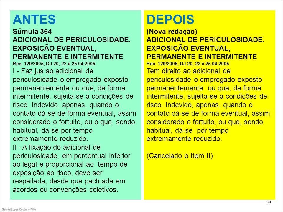 .ANTES. Súmula 364. ADICIONAL DE PERICULOSIDADE. EXPOSIÇÃO EVENTUAL, PERMANENTE E INTERMITENTE. Res. 129/2005, DJ 20, 22 e 25.04.2005.