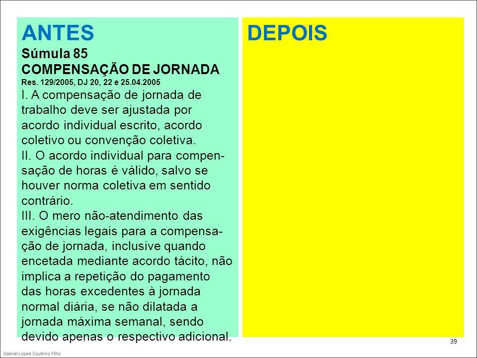 . ANTES. Súmula 85. COMPENSAÇÃO DE JORNADA Res. 129/2005, DJ 20, 22 e 25.04.2005.