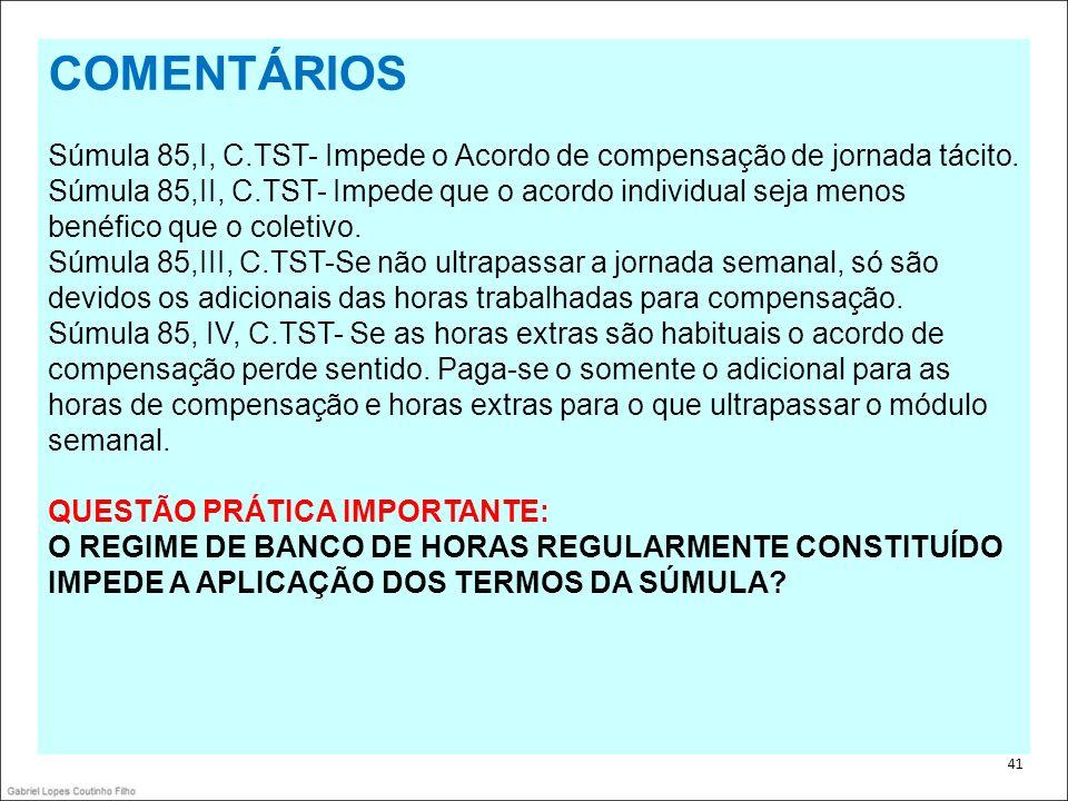 . COMENTÁRIOS. Súmula 85,I, C.TST- Impede o Acordo de compensação de jornada tácito.