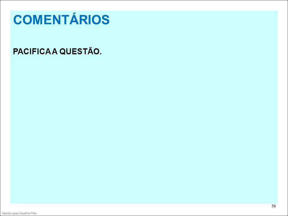 . COMENTÁRIOS PACIFICA A QUESTÃO. 56 56 56
