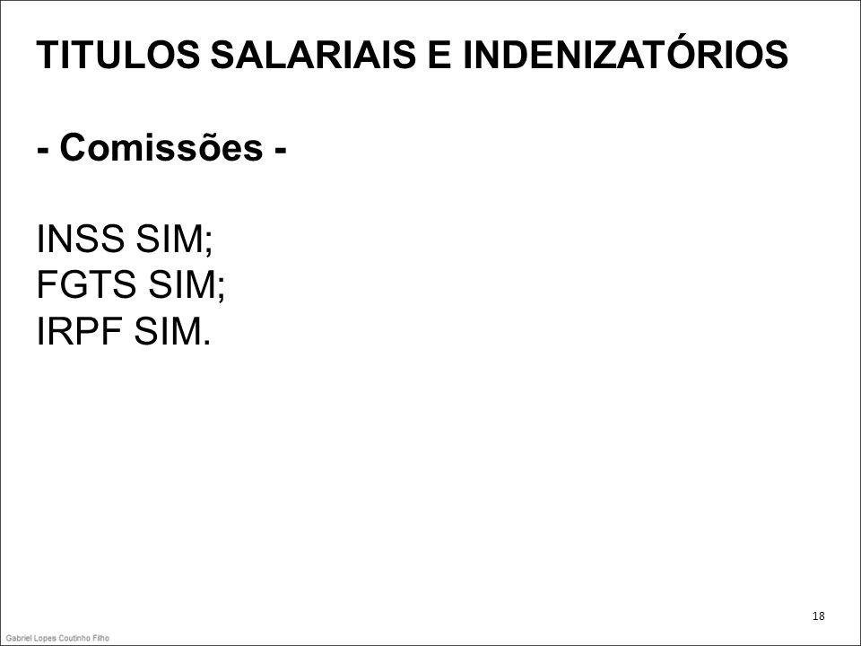 TITULOS SALARIAIS E INDENIZATÓRIOS - Comissões - INSS SIM; FGTS SIM;