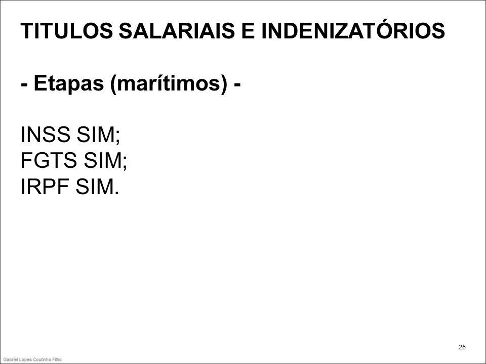 TITULOS SALARIAIS E INDENIZATÓRIOS - Etapas (marítimos) - INSS SIM;