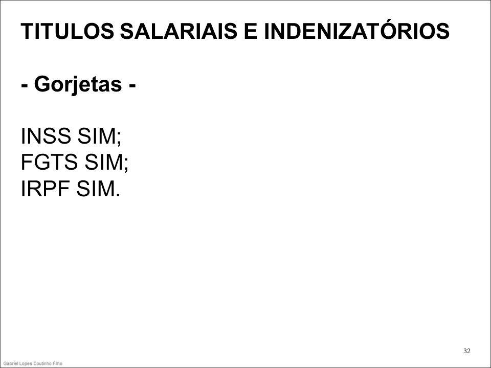 TITULOS SALARIAIS E INDENIZATÓRIOS - Gorjetas - INSS SIM; FGTS SIM;