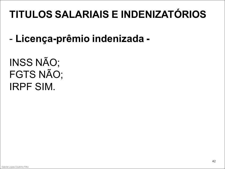 TITULOS SALARIAIS E INDENIZATÓRIOS - Licença-prêmio indenizada -