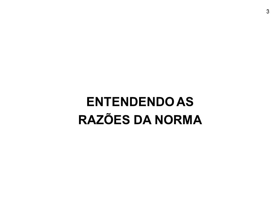 ENTENDENDO AS RAZÕES DA NORMA