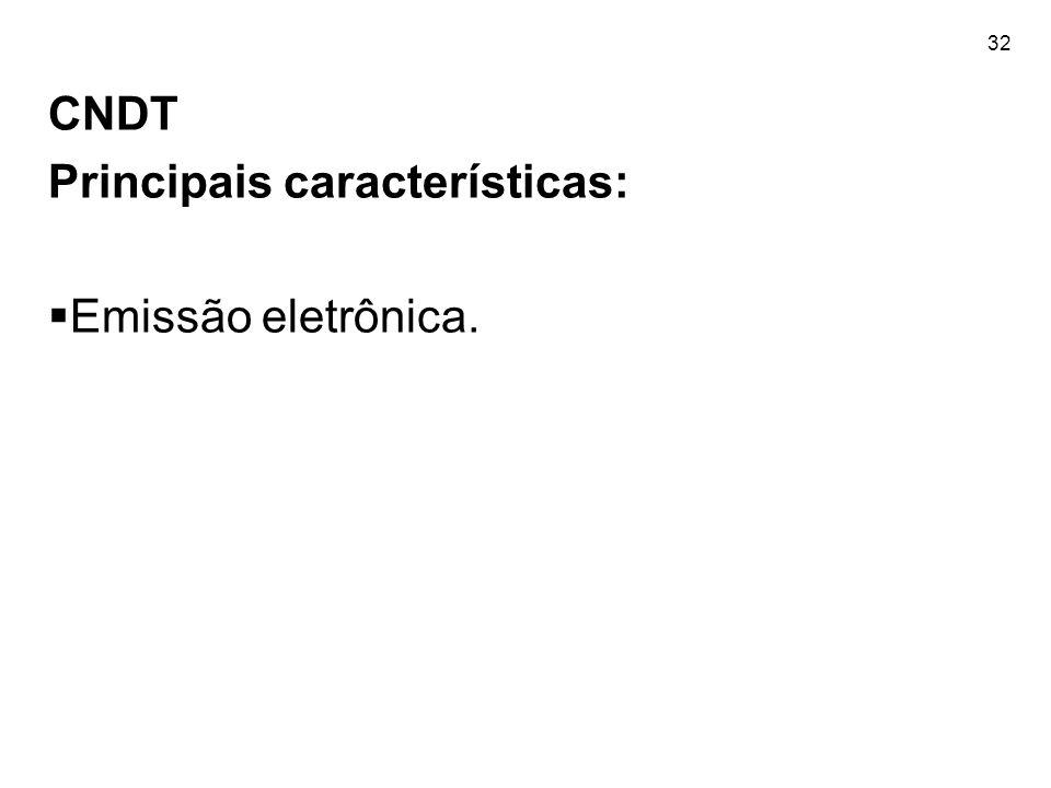 CNDT Principais características: Emissão eletrônica.