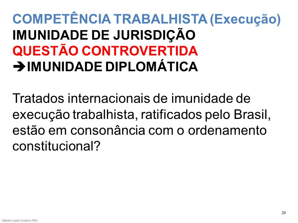 COMPETÊNCIA TRABALHISTA (Execução) IMUNIDADE DE JURISDIÇÃO QUESTÃO CONTROVERTIDA IMUNIDADE DIPLOMÁTICA Tratados internacionais de imunidade de execução trabalhista, ratificados pelo Brasil, estão em consonância com o ordenamento constitucional